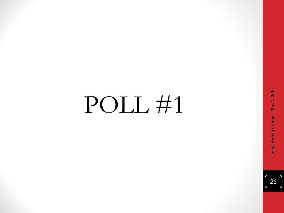 POLL #1 Legal Action Center - May 7, 2013 26