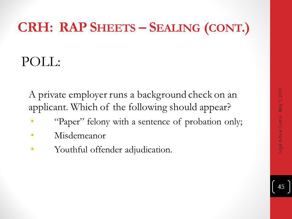 CRH: RAP S HEETS – S EALING ( CONT.) POLL: A private employer runs a background check on an applicant.