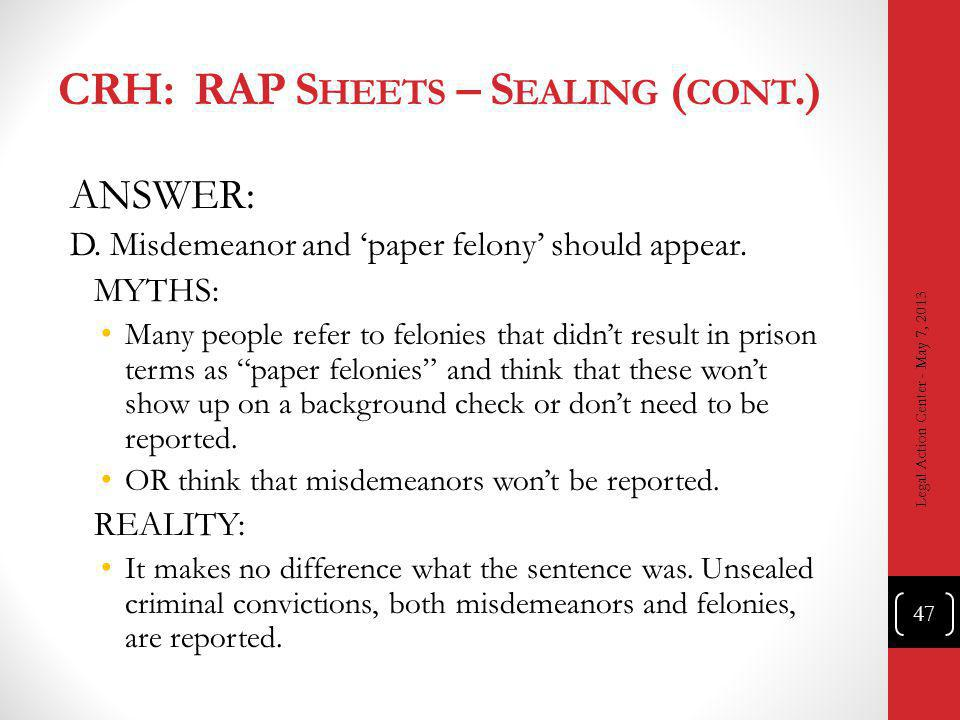 CRH: RAP S HEETS – S EALING ( CONT.) ANSWER: D. Misdemeanor and paper felony should appear.
