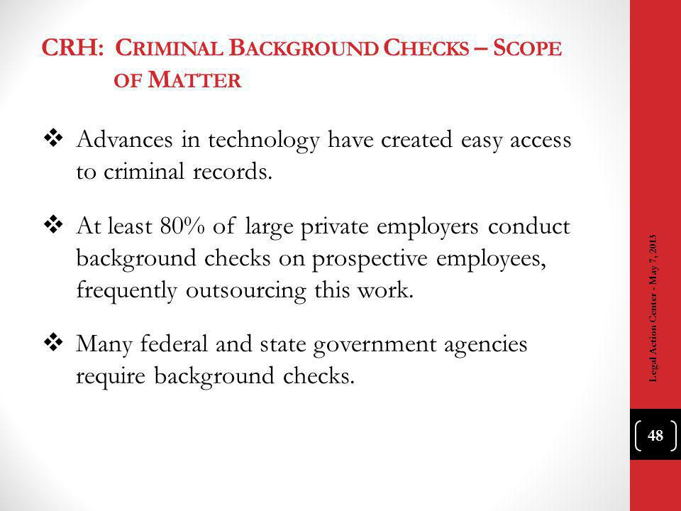 CRH: C RIMINAL B ACKGROUND C HECKS – S COPE OF M ATTER Advances in technology have created easy access to criminal records.