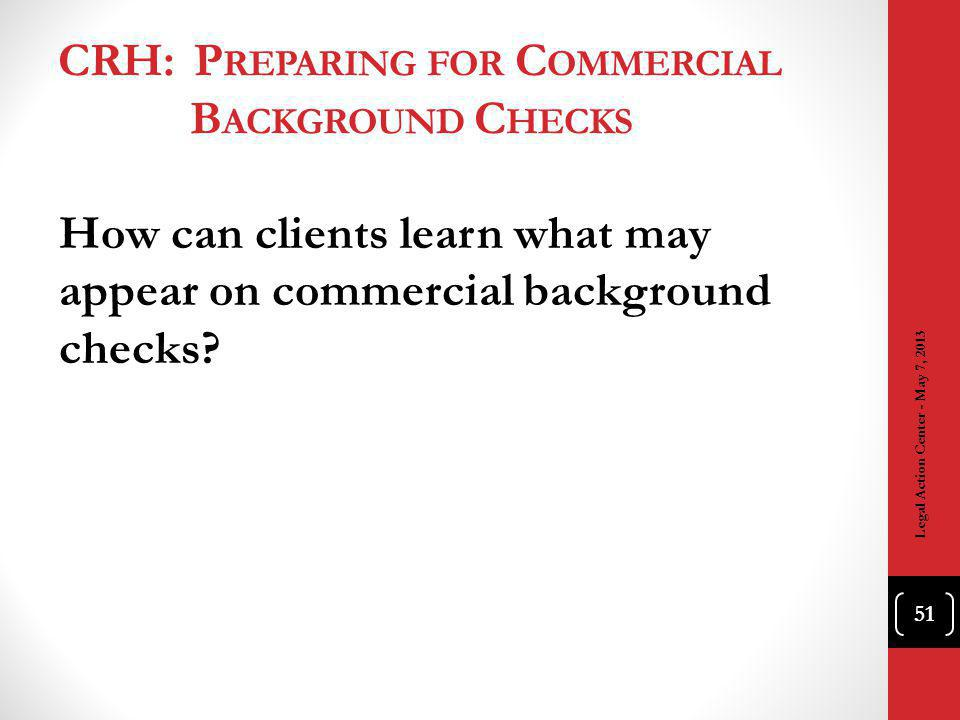 CRH: P REPARING FOR C OMMERCIAL B ACKGROUND C HECKS How can clients learn what may appear on commercial background checks.