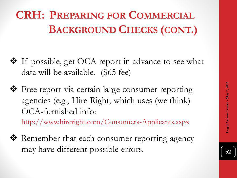 CRH: P REPARING FOR C OMMERCIAL B ACKGROUND C HECKS ( CONT.) If possible, get OCA report in advance to see what data will be available.