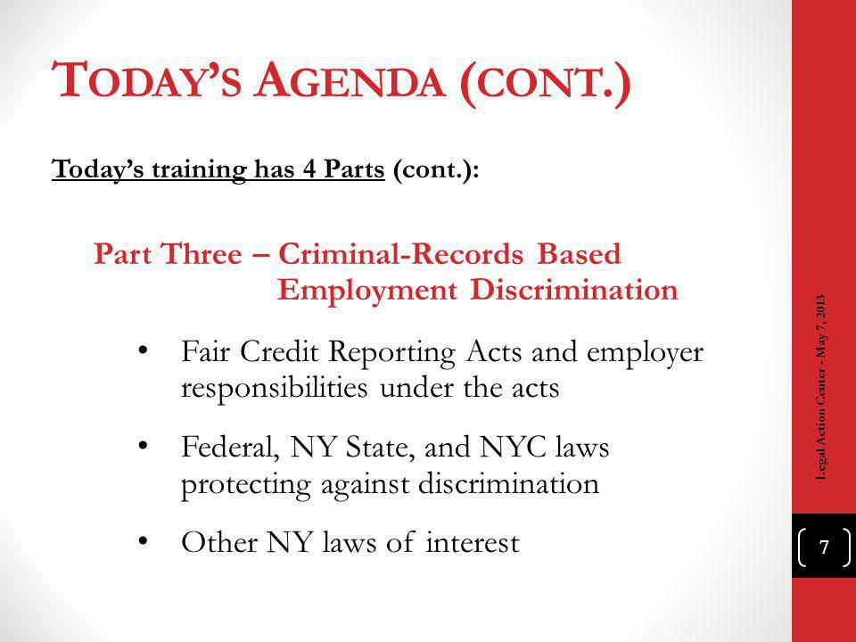 T ODAY S A GENDA ( CONT.) Todays training has 4 Parts (cont.): Part Three – Criminal-Records Based Employment Discrimination Fair Credit Reporting Act