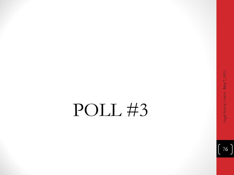 POLL #3 Legal Action Center - May 7, 2013 76
