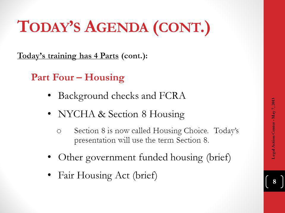 T ODAY S A GENDA ( CONT.) Todays training has 4 Parts (cont.): Part Four – Housing Background checks and FCRA NYCHA & Section 8 Housing o Section 8 is now called Housing Choice.