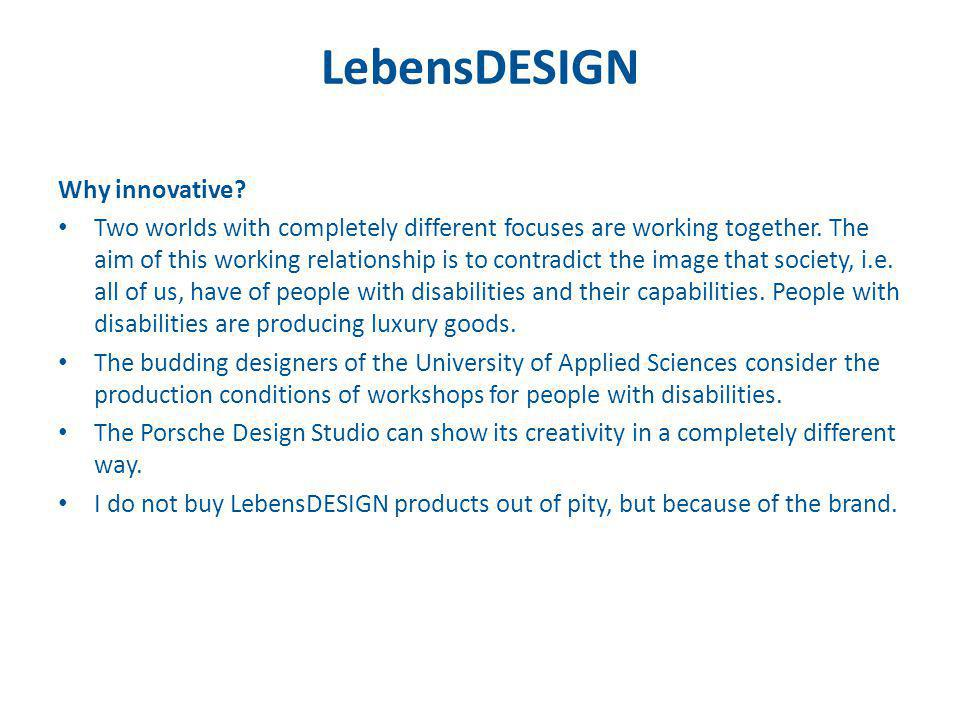 LebensDESIGN Why innovative? Two worlds with completely different focuses are working together. The aim of this working relationship is to contradict