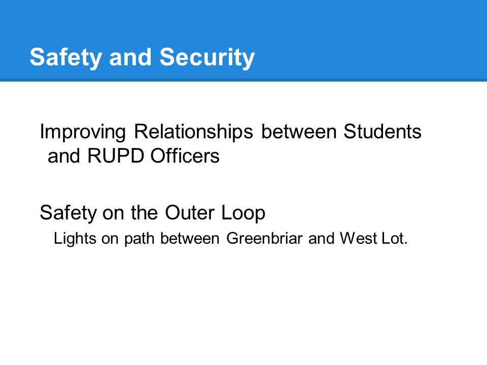 Safety and Security Improving Relationships between Students and RUPD Officers Safety on the Outer Loop Lights on path between Greenbriar and West Lot.