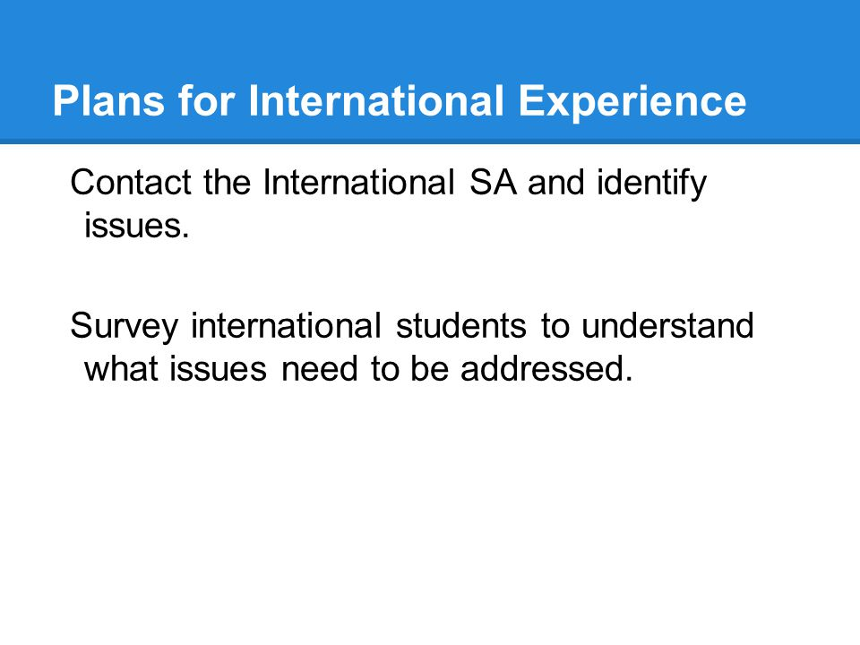 Plans for International Experience Contact the International SA and identify issues.