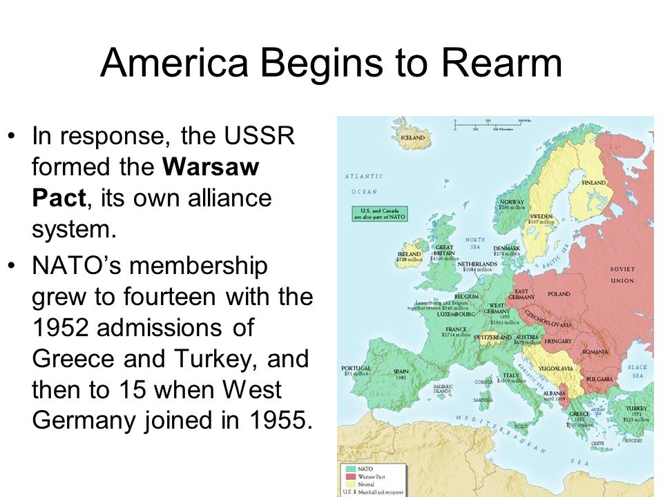 America Begins to Rearm In response, the USSR formed the Warsaw Pact, its own alliance system. NATOs membership grew to fourteen with the 1952 admissi