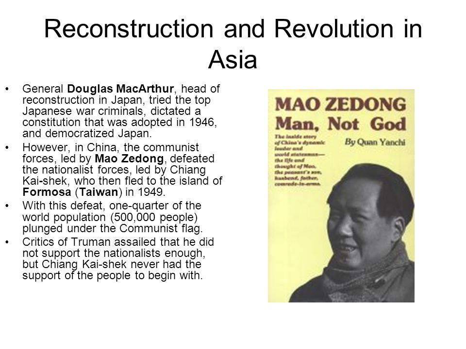 Reconstruction and Revolution in Asia General Douglas MacArthur, head of reconstruction in Japan, tried the top Japanese war criminals, dictated a con