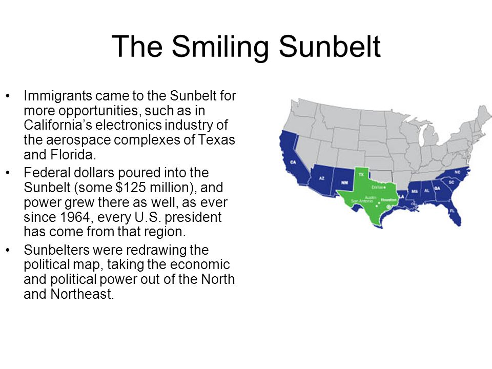 The Smiling Sunbelt Immigrants came to the Sunbelt for more opportunities, such as in Californias electronics industry of the aerospace complexes of T