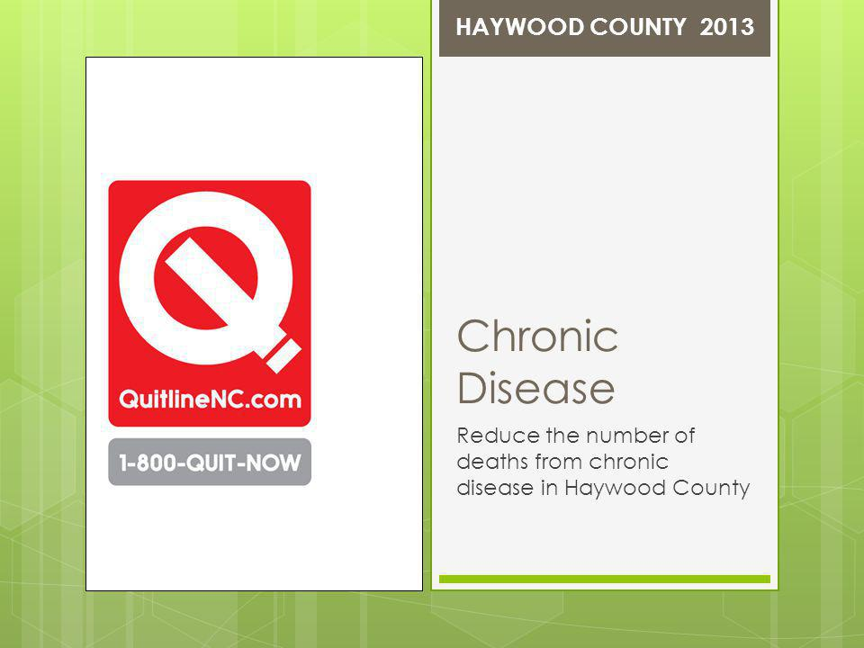 Chronic Disease Reduce the number of deaths from chronic disease in Haywood County HAYWOOD COUNTY 2013