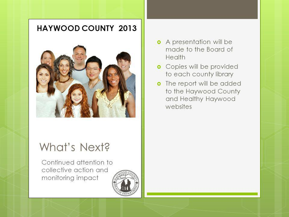 A presentation will be made to the Board of Health Copies will be provided to each county library The report will be added to the Haywood County and Healthy Haywood websites Whats Next.