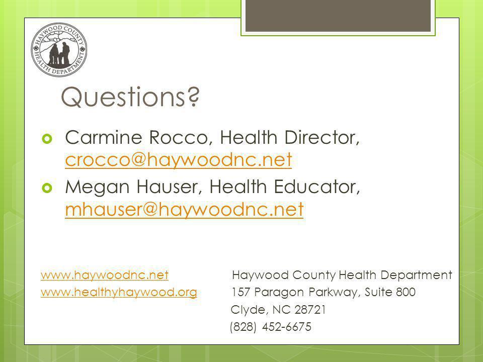 Questions? Carmine Rocco, Health Director, crocco@haywoodnc.net crocco@haywoodnc.net Megan Hauser, Health Educator, mhauser@haywoodnc.net mhauser@hayw