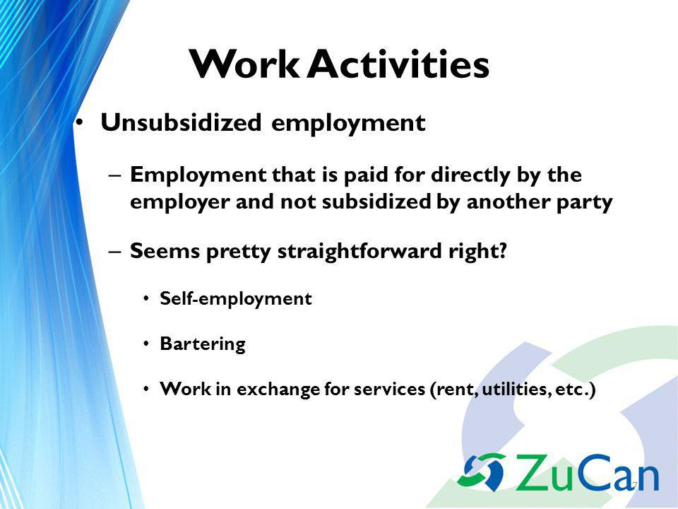 Work Activities The participant cannot be required to do more than the calculation allows: $241 (cash) + $152 (food stamps) / $7.25 Cash + food stamps / minimum wage is the ceiling = 54 hours Core requirement for all-parent family rate = 87 hours a month 28