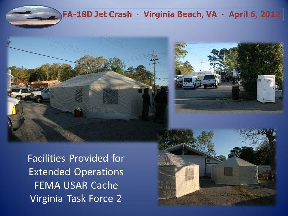 FA-18D Jet Crash Virginia Beach, VA April 6, 2012 Facilities Provided for Extended Operations FEMA USAR Cache Virginia Task Force 2