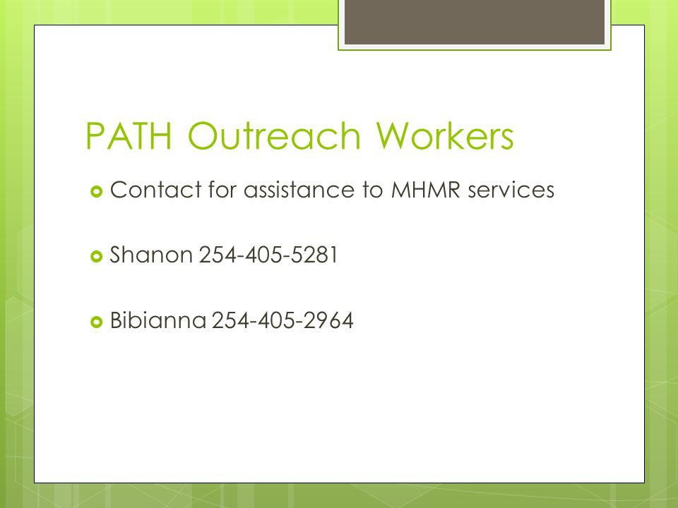 PATH Outreach Workers Contact for assistance to MHMR services Shanon 254-405-5281 Bibianna 254-405-2964