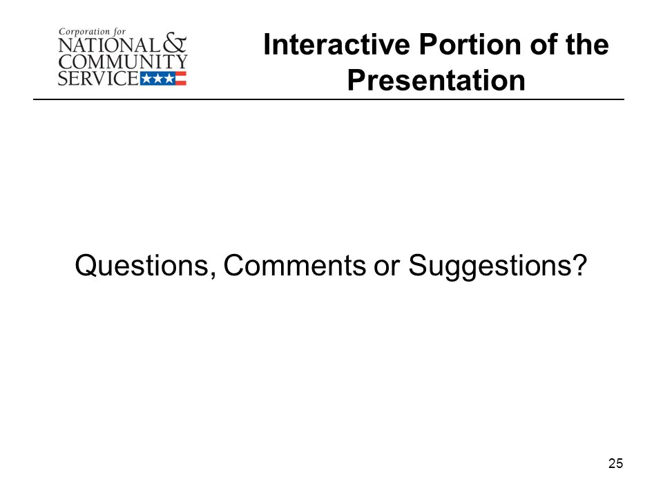 Interactive Portion of the Presentation Questions, Comments or Suggestions? 25