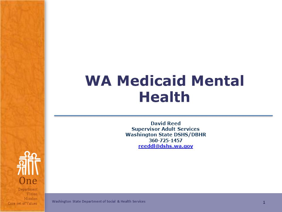 Washington State Department of Social & Health Services One Department Vision Mission Core set of Values WA Medicaid Mental Health David Reed Supervis