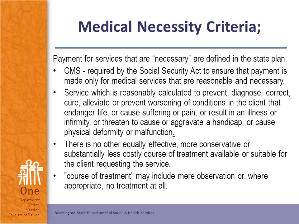 Washington State Department of Social & Health Services One Department Vision Mission Core set of Values Medical Necessity Criteria; Payment for servi