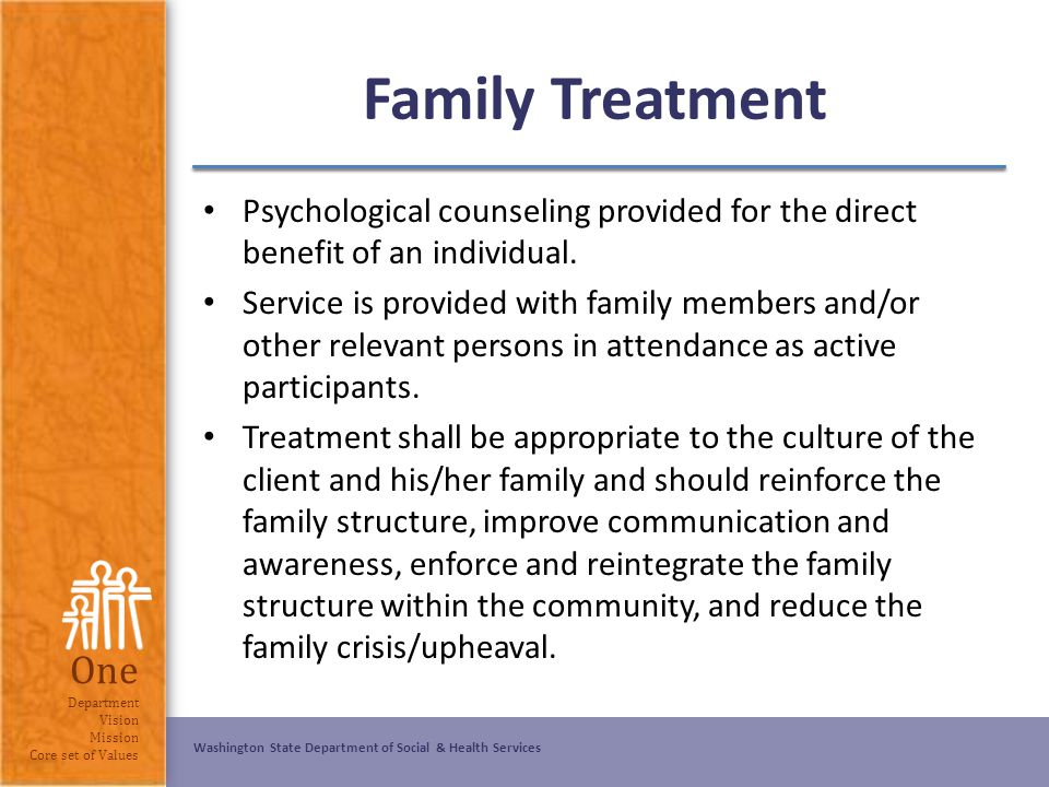 Washington State Department of Social & Health Services One Department Vision Mission Core set of Values Family Treatment Psychological counseling pro