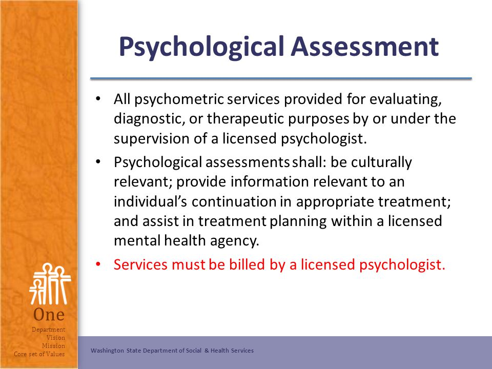 Washington State Department of Social & Health Services One Department Vision Mission Core set of Values Psychological Assessment All psychometric ser