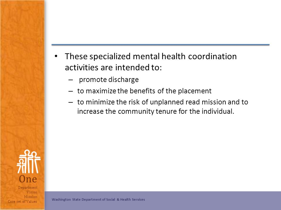Washington State Department of Social & Health Services One Department Vision Mission Core set of Values These specialized mental health coordination