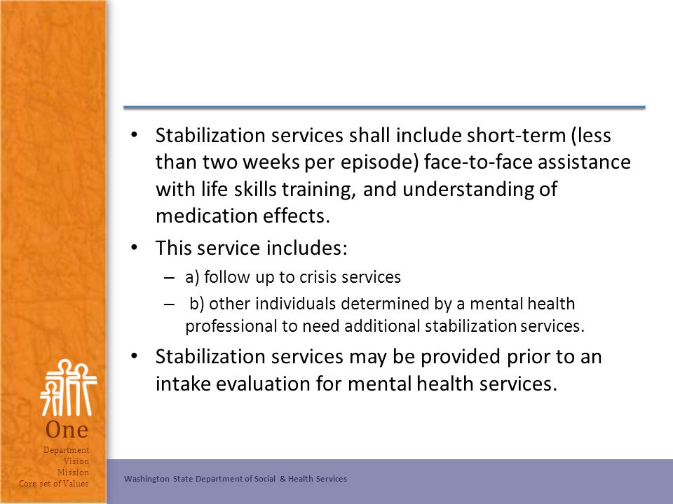Washington State Department of Social & Health Services One Department Vision Mission Core set of Values Stabilization services shall include short-te