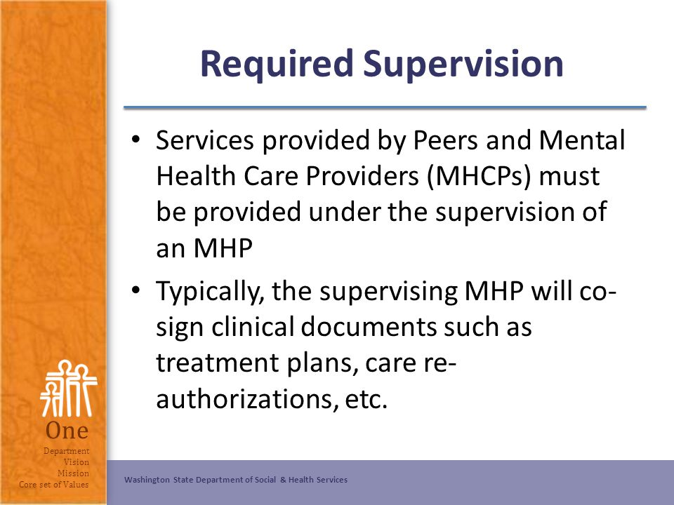 Washington State Department of Social & Health Services One Department Vision Mission Core set of Values Required Supervision Services provided by Pee