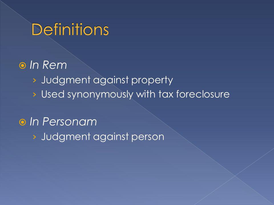 In Rem Judgment against property Used synonymously with tax foreclosure In Personam Judgment against person