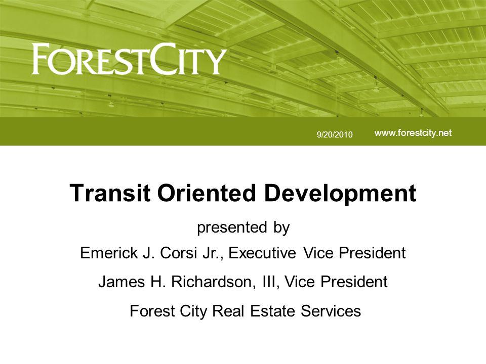 www.forestcity.net Transit Oriented Development 9/20/2010 presented by Emerick J.
