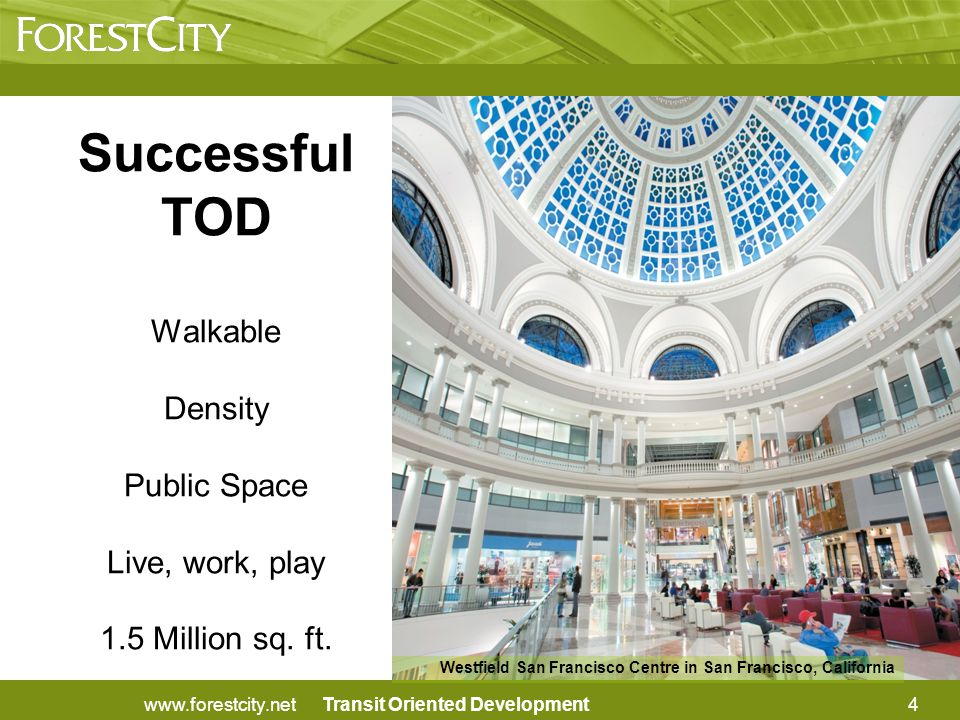 Transit Oriented Development Successful TOD Walkable Density Public Space Live, work, play 1.5 Million sq.