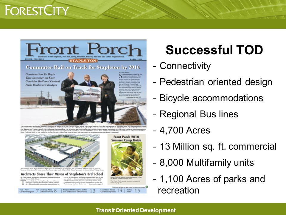 Transit Oriented Development Successful TOD –Connectivity –Pedestrian oriented design –Bicycle accommodations –Regional Bus lines –4,700 Acres –13 Million sq.