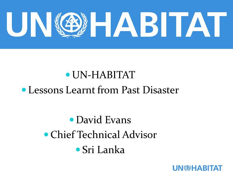 UN-HABITAT Lessons Learnt from Past Disaster David Evans Chief Technical Advisor Sri Lanka