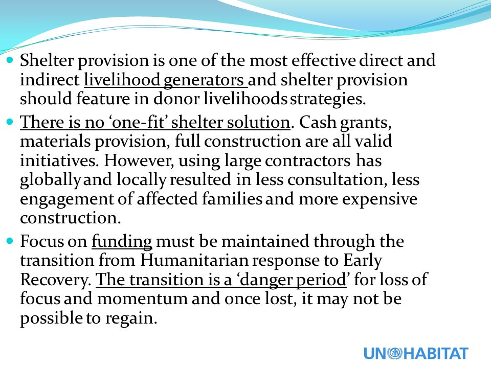 Shelter provision is one of the most effective direct and indirect livelihood generators and shelter provision should feature in donor livelihoods str
