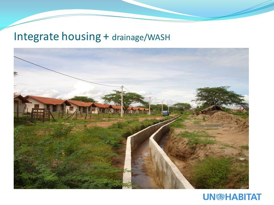 Integrate housing + drainage/WASH