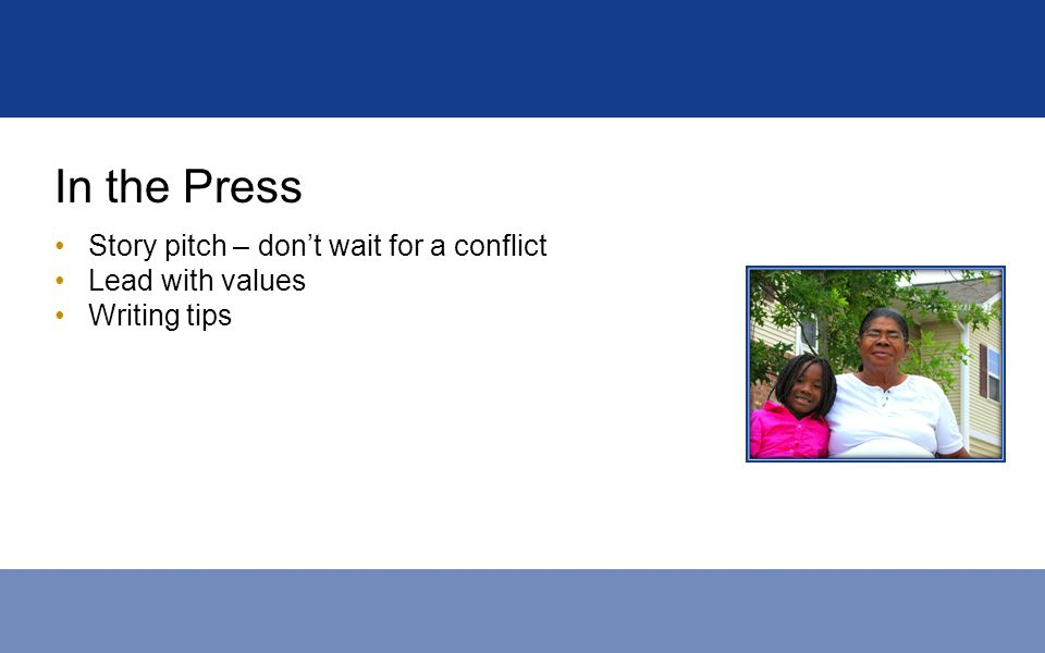 In the Press Story pitch – dont wait for a conflict Lead with values Writing tips