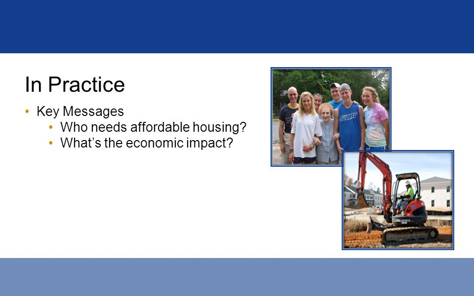 In Practice Key Messages Who needs affordable housing? Whats the economic impact?