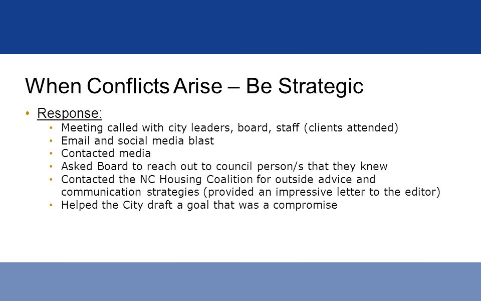When Conflicts Arise – Be Strategic Response: Meeting called with city leaders, board, staff (clients attended) Email and social media blast Contacted