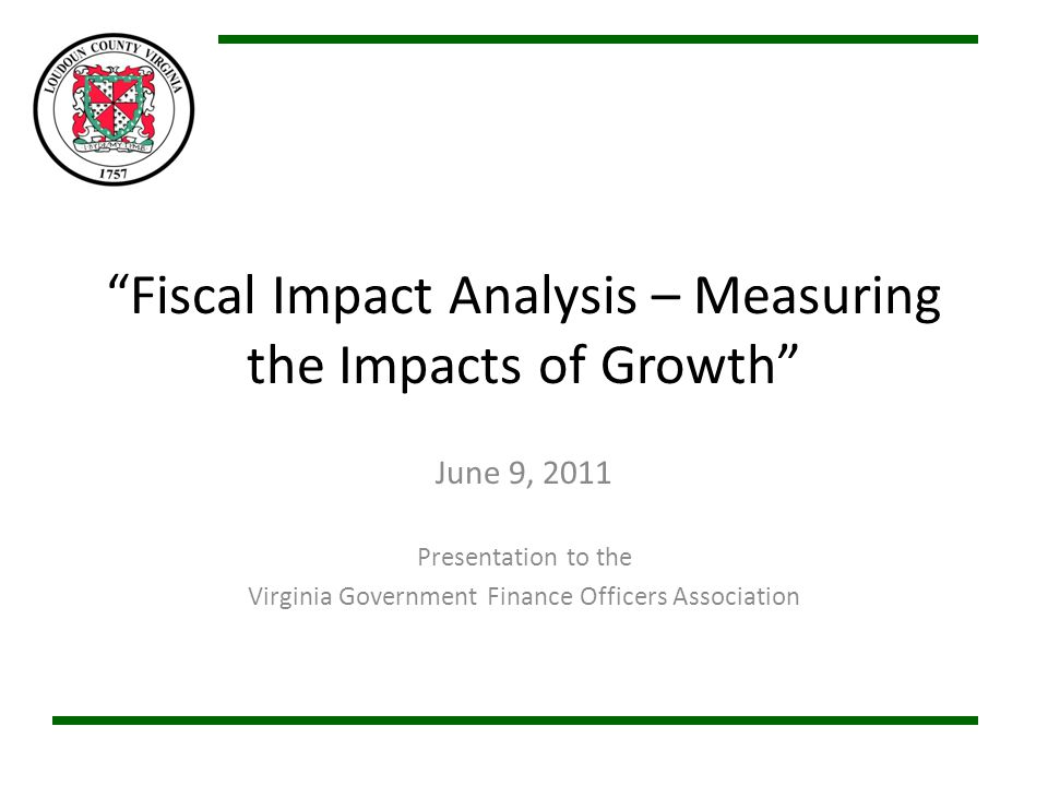 Fiscal Impact Analysis – Measuring the Impacts of Growth June 9, 2011 Presentation to the Virginia Government Finance Officers Association