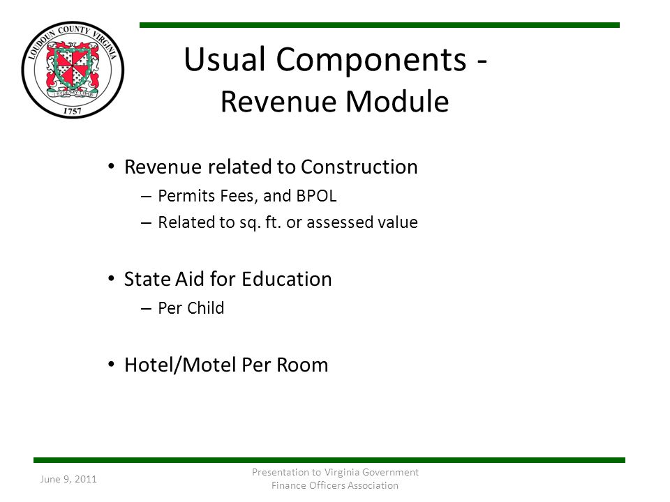 Usual Components - Revenue Module Revenue related to Construction – Permits Fees, and BPOL – Related to sq. ft. or assessed value State Aid for Educat