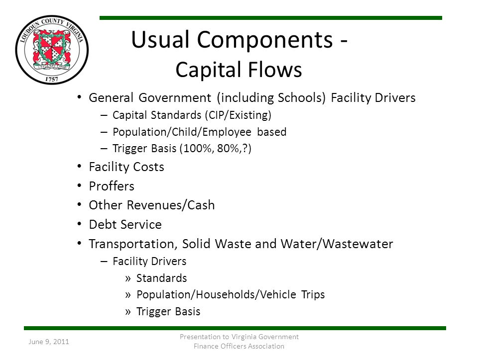 Usual Components - Capital Flows General Government (including Schools) Facility Drivers – Capital Standards (CIP/Existing) – Population/Child/Employe