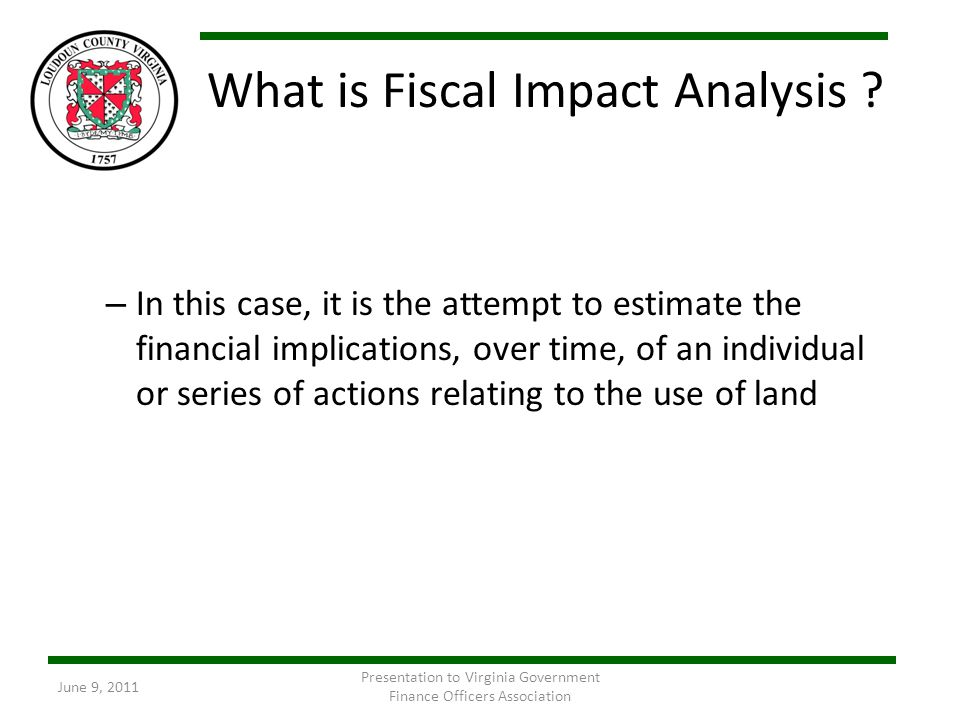 What is Fiscal Impact Analysis ? – In this case, it is the attempt to estimate the financial implications, over time, of an individual or series of ac