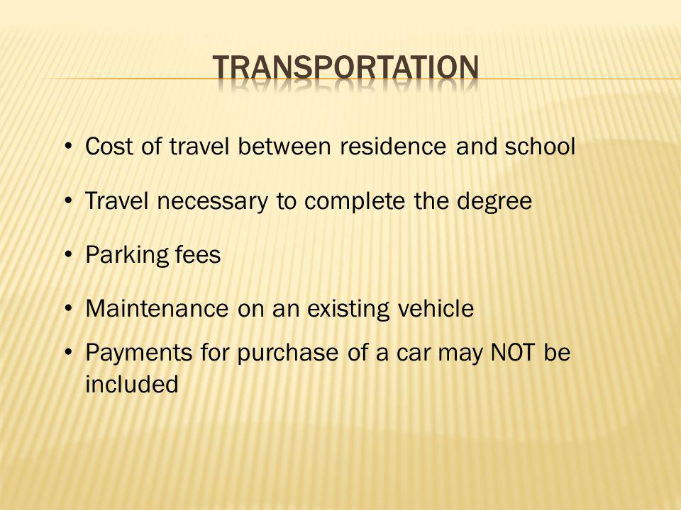Cost of travel between residence and school Travel necessary to complete the degree Parking fees Maintenance on an existing vehicle Payments for purch