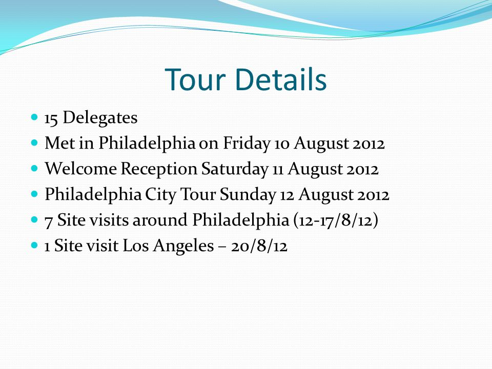 Tour Details 15 Delegates Met in Philadelphia on Friday 10 August 2012 Welcome Reception Saturday 11 August 2012 Philadelphia City Tour Sunday 12 Augu