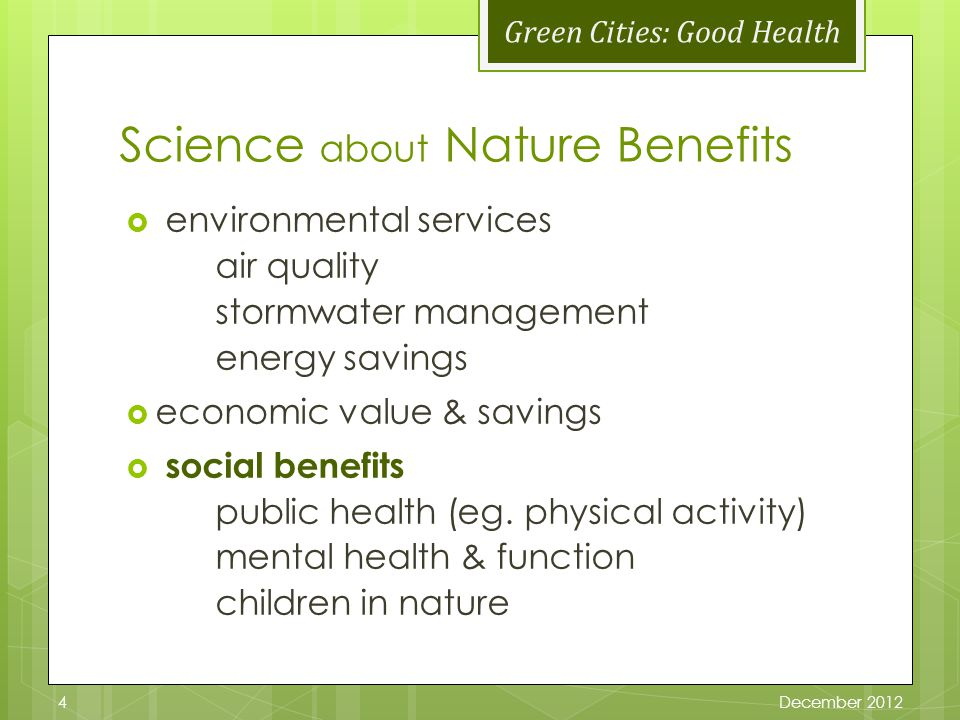 Green Cities: Good Health Science about Nature Benefits environmental services air quality stormwater management energy savings economic value & savings social benefits public health (eg.