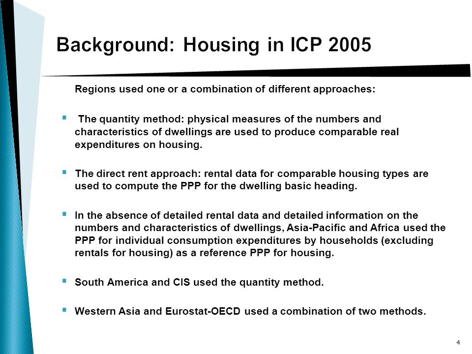 Regions used one or a combination of different approaches: The quantity method: physical measures of the numbers and characteristics of dwellings are used to produce comparable real expenditures on housing.