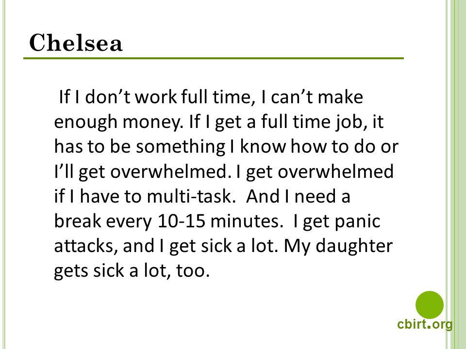 cbirt. org Chelsea If I dont work full time, I cant make enough money.