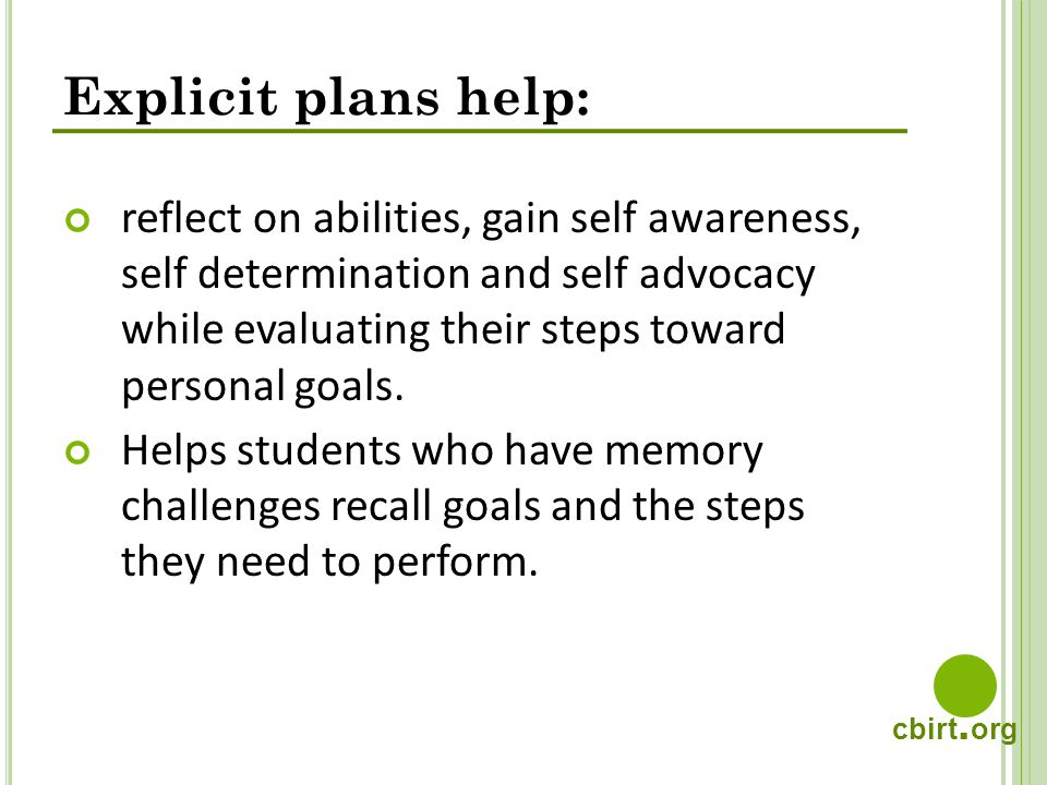 cbirt. org reflect on abilities, gain self awareness, self determination and self advocacy while evaluating their steps toward personal goals. Helps s