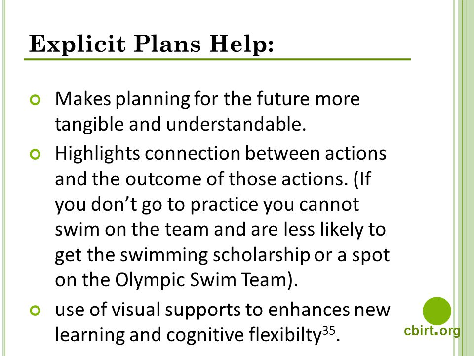 cbirt. org Explicit Plans Help: Makes planning for the future more tangible and understandable.